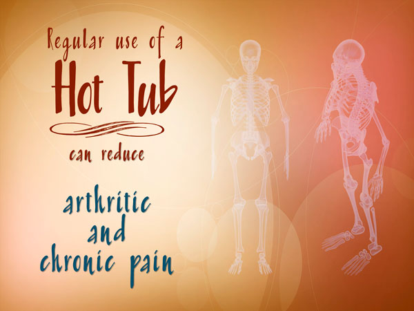 Health Benefits of a Hot Tube can reduce arthritic and chronic pain